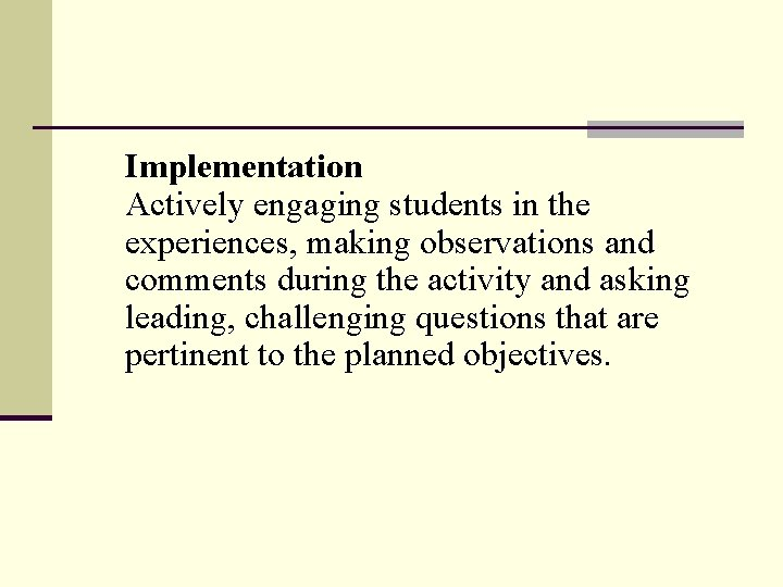 Implementation Actively engaging students in the experiences, making observations and comments during the activity