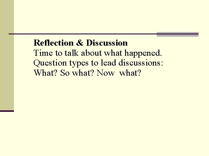 Reflection & Discussion Time to talk about what happened. Question types to lead discussions: