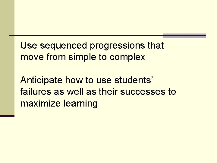 Use sequenced progressions that move from simple to complex Anticipate how to use students'