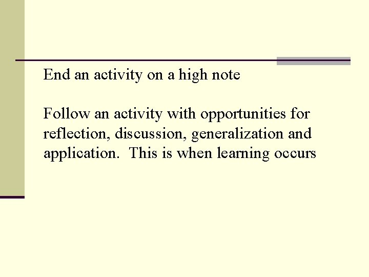 End an activity on a high note Follow an activity with opportunities for reflection,