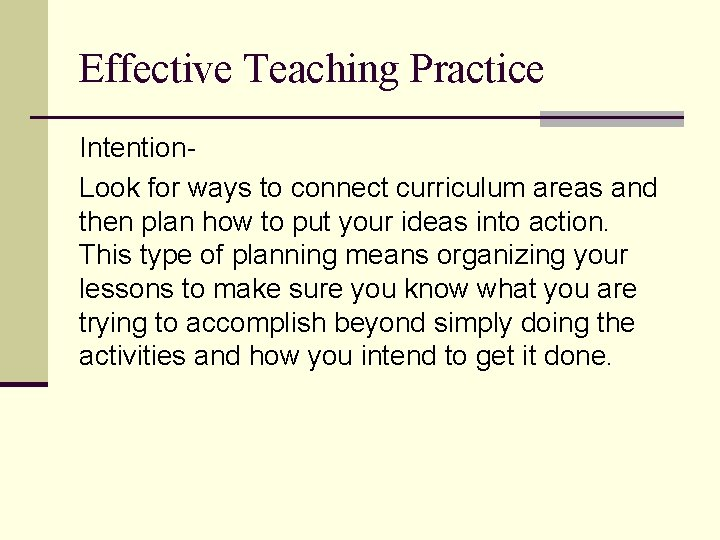 Effective Teaching Practice Intention. Look for ways to connect curriculum areas and then plan