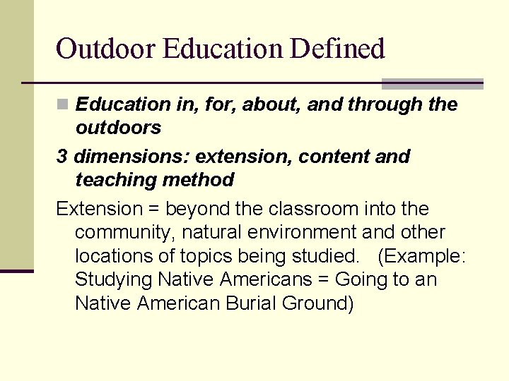 Outdoor Education Defined n Education in, for, about, and through the outdoors 3 dimensions: