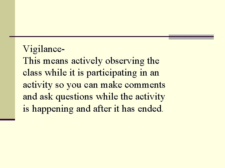 Vigilance. This means actively observing the class while it is participating in an activity