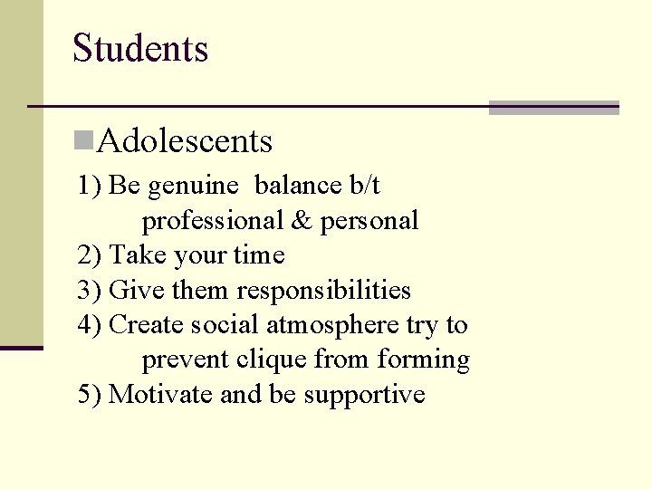 Students n. Adolescents 1) Be genuine balance b/t professional & personal 2) Take your