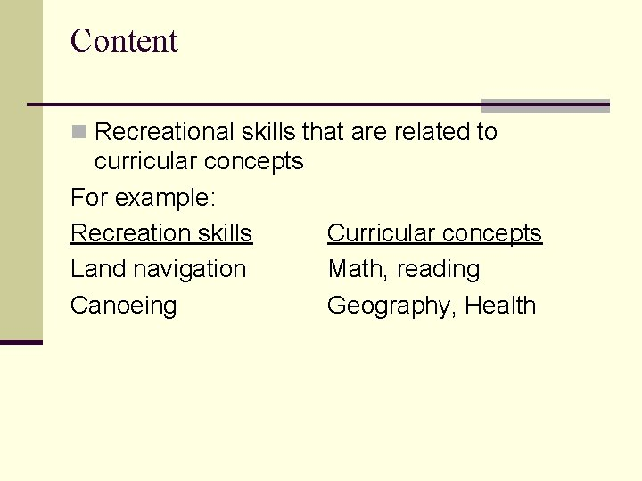 Content n Recreational skills that are related to curricular concepts For example: Recreation skills