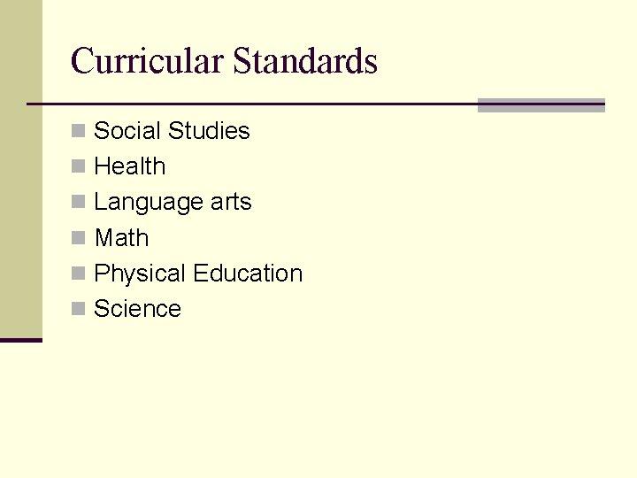Curricular Standards n Social Studies n Health n Language arts n Math n Physical