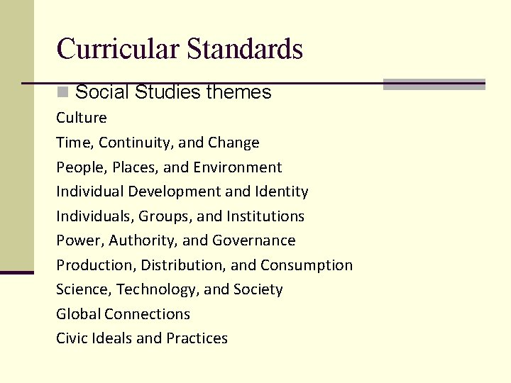 Curricular Standards n Social Studies themes Culture Time, Continuity, and Change People, Places, and