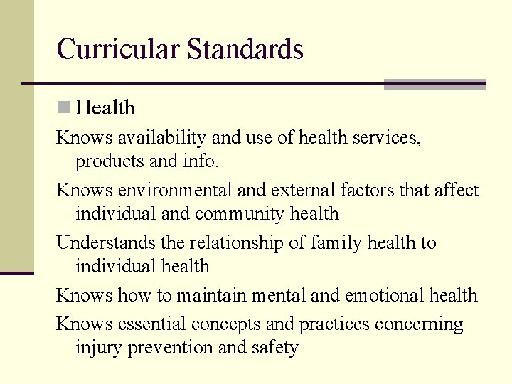 Curricular Standards n Health Knows availability and use of health services, products and info.