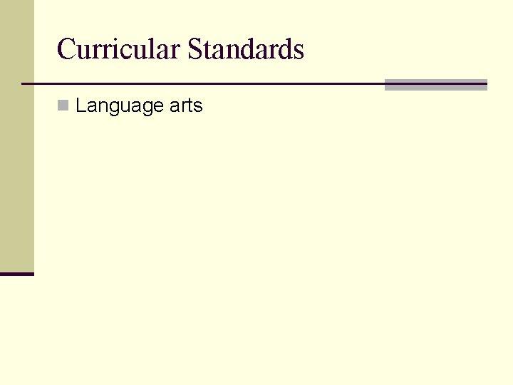 Curricular Standards n Language arts