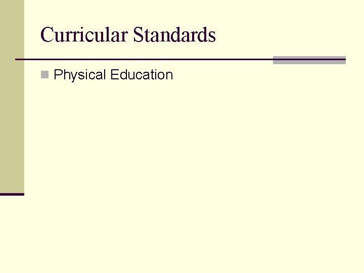 Curricular Standards n Physical Education