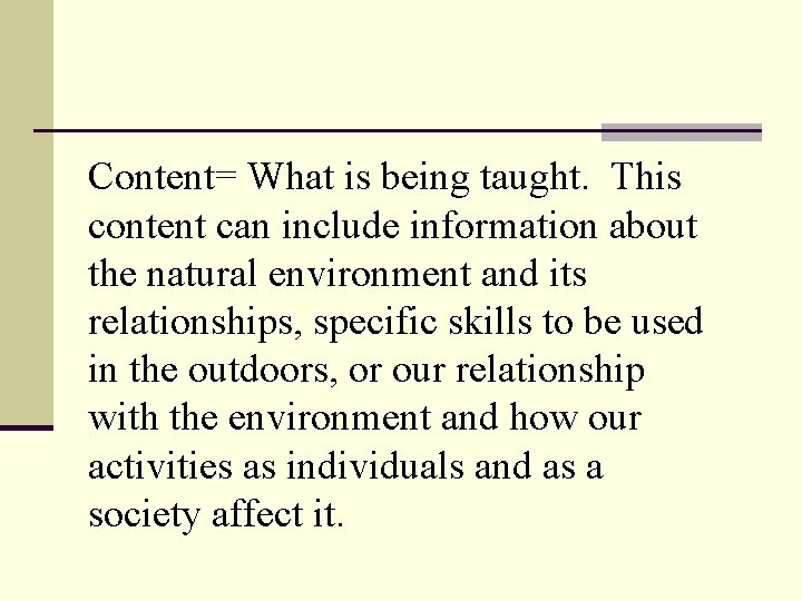 Content= What is being taught. This content can include information about the natural environment