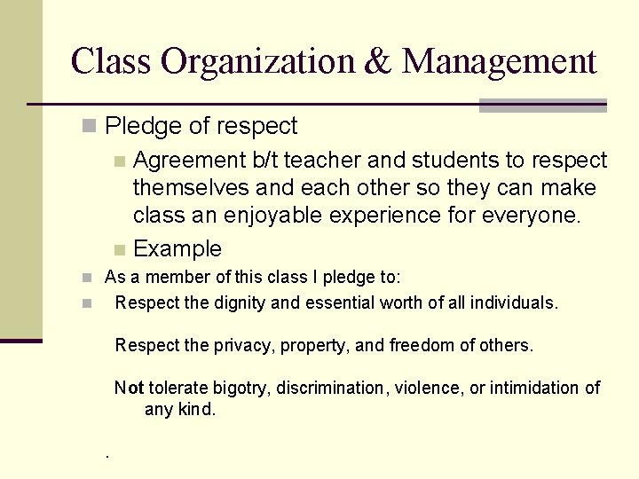 Class Organization & Management n Pledge of respect n Agreement b/t teacher and students