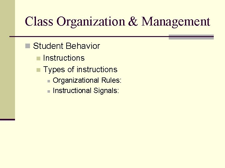 Class Organization & Management n Student Behavior n Instructions n Types of instructions n
