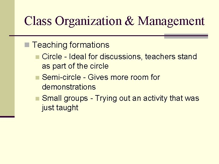 Class Organization & Management n Teaching formations n Circle - Ideal for discussions, teachers