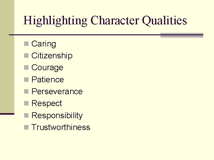 Highlighting Character Qualities n Caring n Citizenship n Courage n Patience n Perseverance n