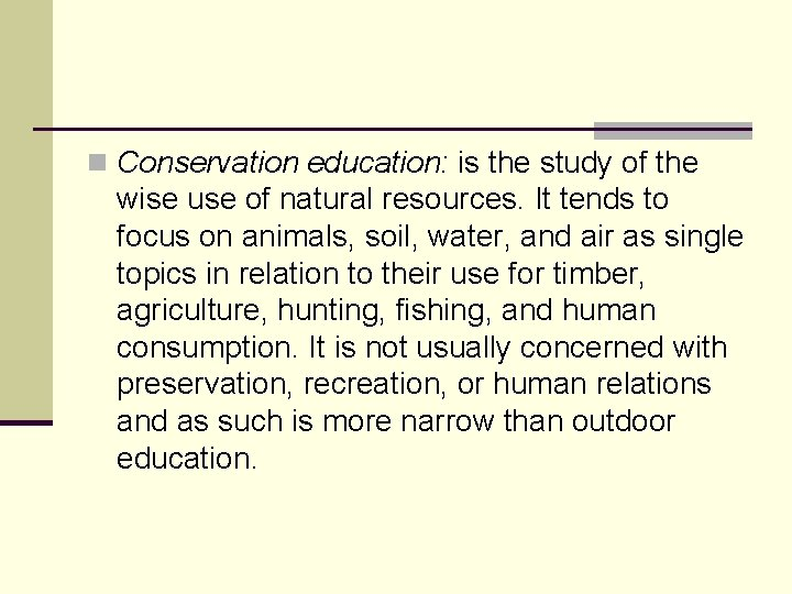 n Conservation education: is the study of the wise use of natural resources. It