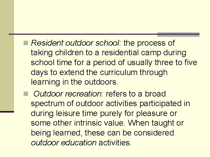 n Resident outdoor school: the process of taking children to a residential camp during