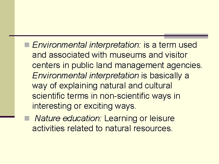 n Environmental interpretation: is a term used and associated with museums and visitor centers