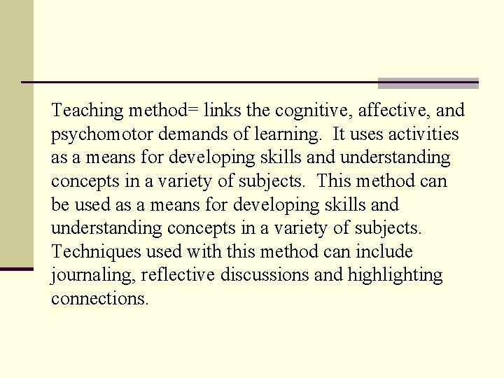 Teaching method= links the cognitive, affective, and psychomotor demands of learning. It uses activities