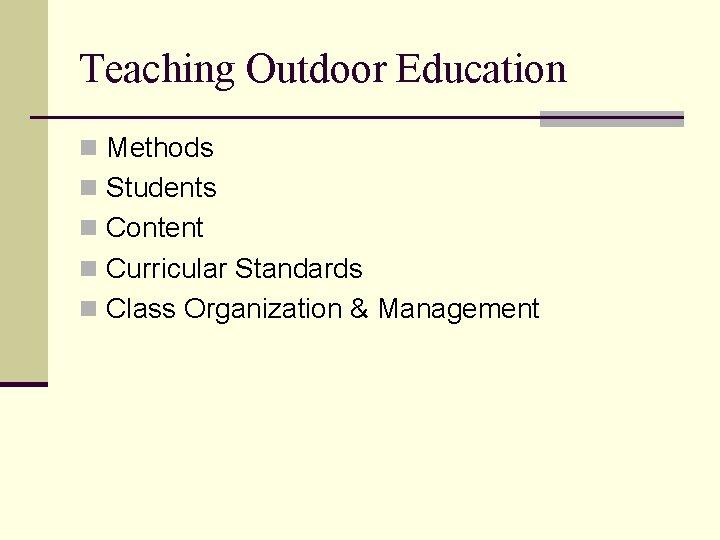 Teaching Outdoor Education n Methods n Students n Content n Curricular Standards n Class