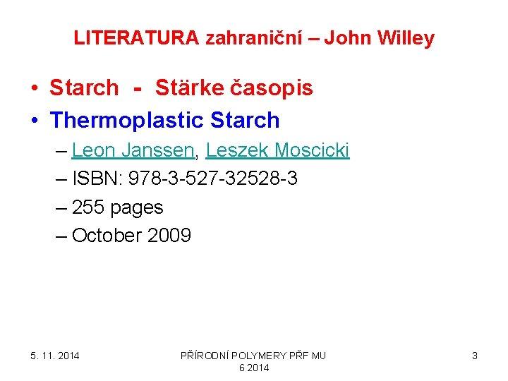LITERATURA zahraniční – John Willey • Starch ‐ Stärke časopis • Thermoplastic Starch –