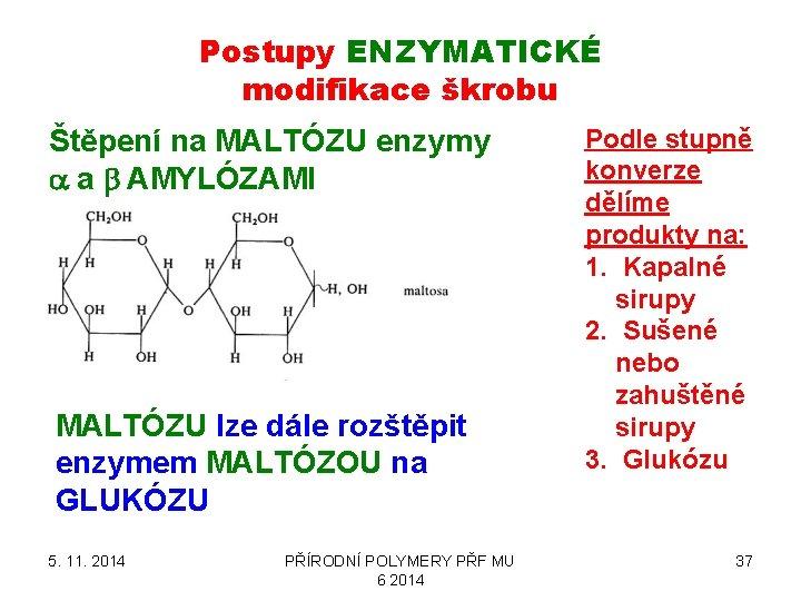 Postupy ENZYMATICKÉ modifikace škrobu Štěpení na MALTÓZU enzymy a a b AMYLÓZAMI MALTÓZU lze