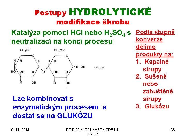 Postupy HYDROLYTICKÉ modifikace škrobu Katalýza pomocí HCl nebo H 2 SO 4 s Podle