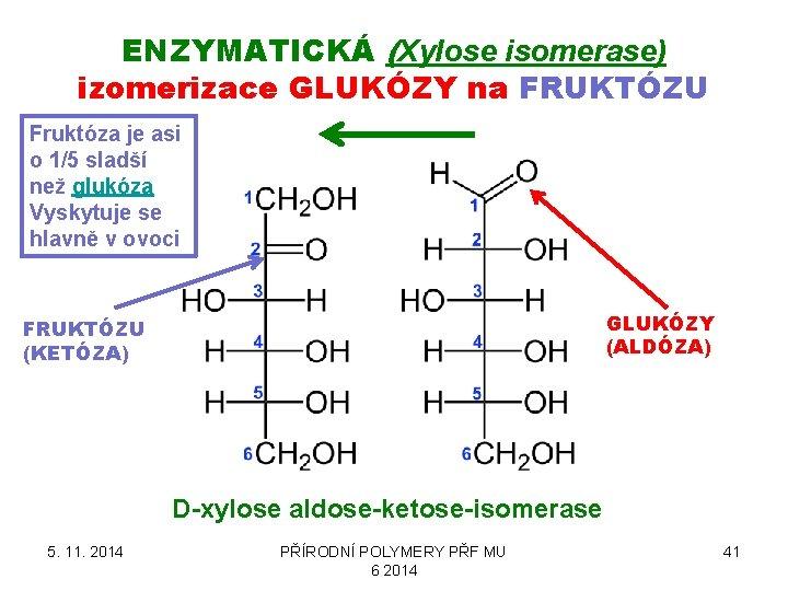 ENZYMATICKÁ (Xylose isomerase) izomerizace GLUKÓZY na FRUKTÓZU Fruktóza je asi o 1/5 sladší než
