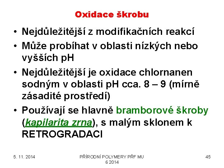 Oxidace škrobu • Nejdůležitější z modifikačních reakcí • Může probíhat v oblasti nízkých nebo