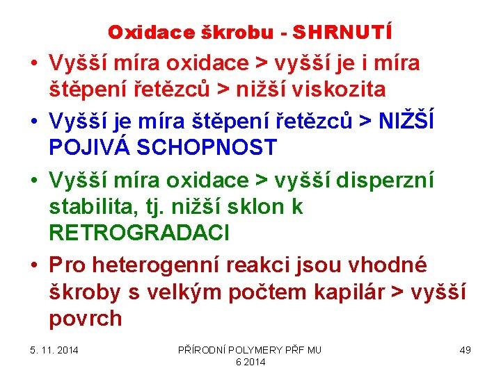 Oxidace škrobu - SHRNUTÍ • Vyšší míra oxidace > vyšší je i míra štěpení