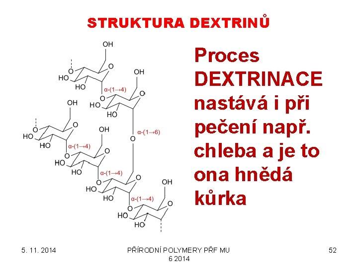 STRUKTURA DEXTRINŮ Proces DEXTRINACE nastává i při pečení např. chleba a je to ona