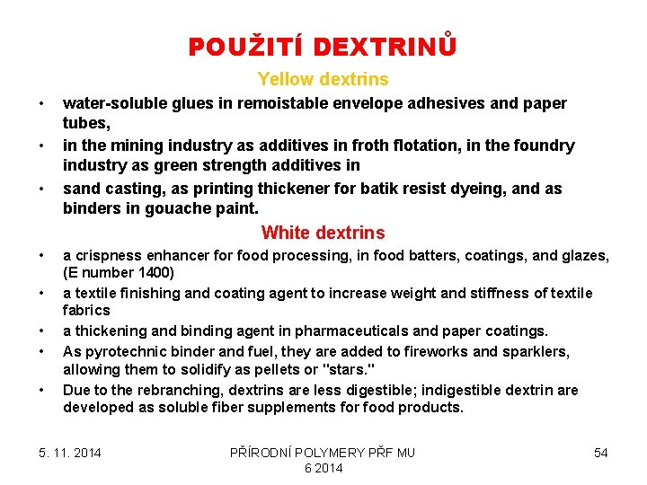 POUŽITÍ DEXTRINŮ Yellow dextrins • • • water-soluble glues in remoistable envelope adhesives and