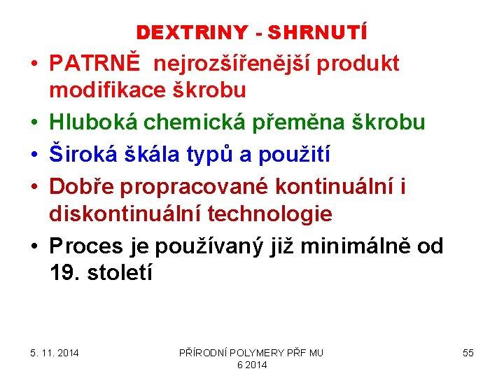 DEXTRINY - SHRNUTÍ • PATRNĚ nejrozšířenější produkt modifikace škrobu • Hluboká chemická přeměna škrobu