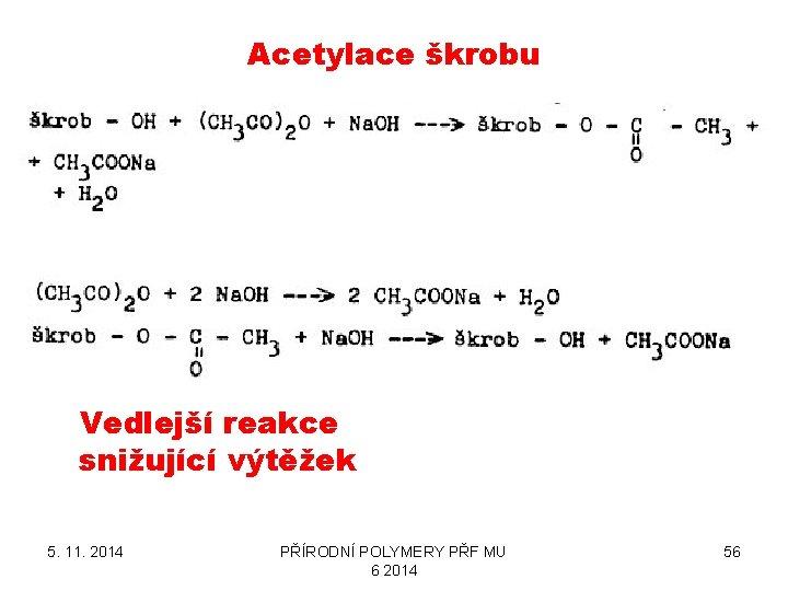 Acetylace škrobu Vedlejší reakce snižující výtěžek 5. 11. 2014 PŘÍRODNÍ POLYMERY PŘF MU 6