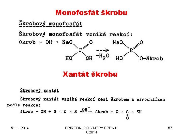 Monofosfát škrobu Xantát škrobu 5. 11. 2014 PŘÍRODNÍ POLYMERY PŘF MU 6 2014 57