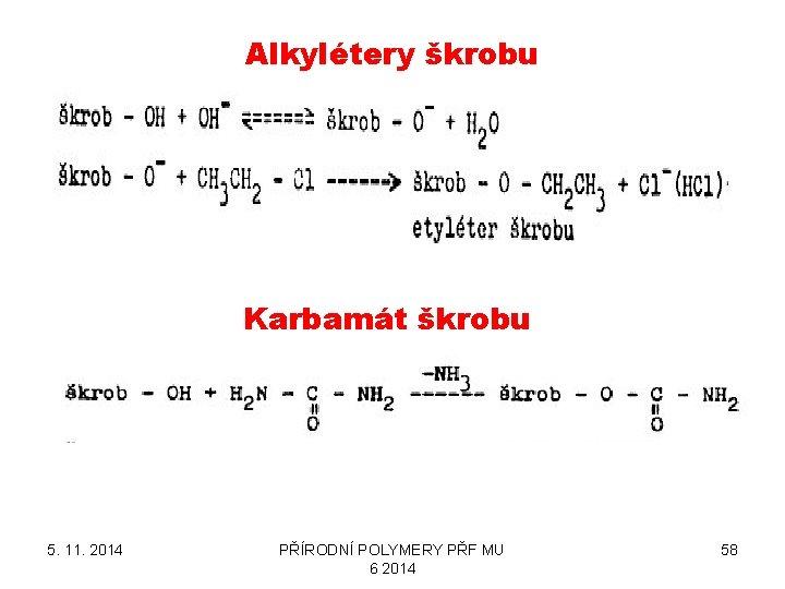 Alkylétery škrobu Karbamát škrobu 5. 11. 2014 PŘÍRODNÍ POLYMERY PŘF MU 6 2014 58