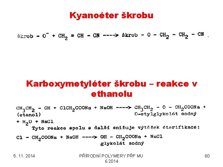 Kyanoéter škrobu Karboxymetyléter škrobu – reakce v ethanolu 5. 11. 2014 PŘÍRODNÍ POLYMERY PŘF