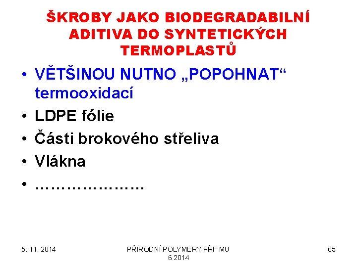 """ŠKROBY JAKO BIODEGRADABILNÍ ADITIVA DO SYNTETICKÝCH TERMOPLASTŮ • VĚTŠINOU NUTNO """"POPOHNAT"""" termooxidací • LDPE"""