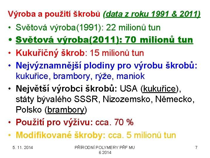 Výroba a použití škrobů (data z roku 1991 & 2011) • • Světová výroba(1991):