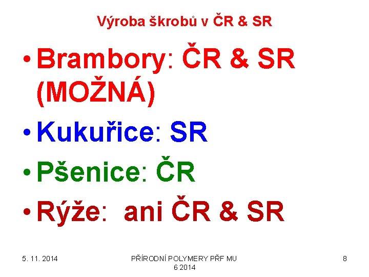Výroba škrobů v ČR & SR • Brambory: ČR & SR (MOŽNÁ) • Kukuřice:
