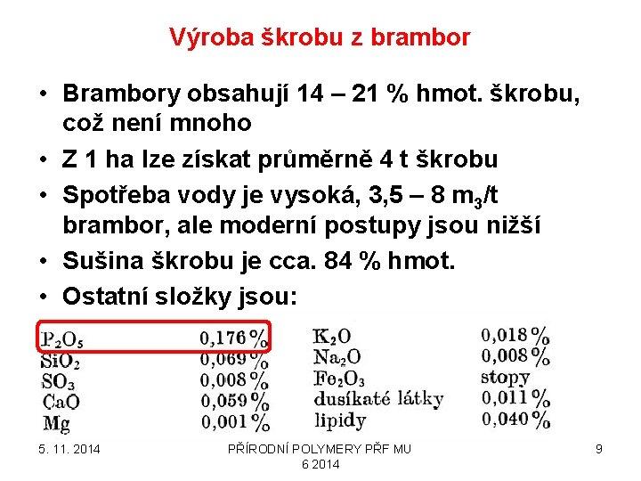Výroba škrobu z brambor • Brambory obsahují 14 – 21 % hmot. škrobu, což