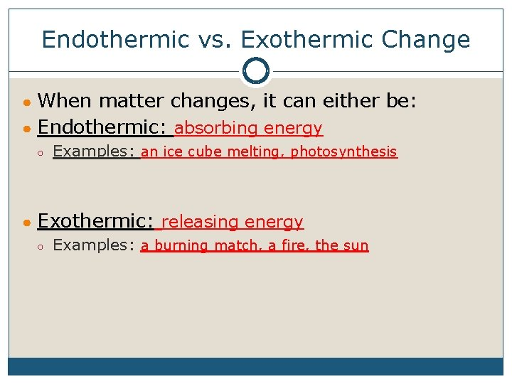Endothermic vs. Exothermic Change ● When matter changes, it can either be: ● Endothermic: