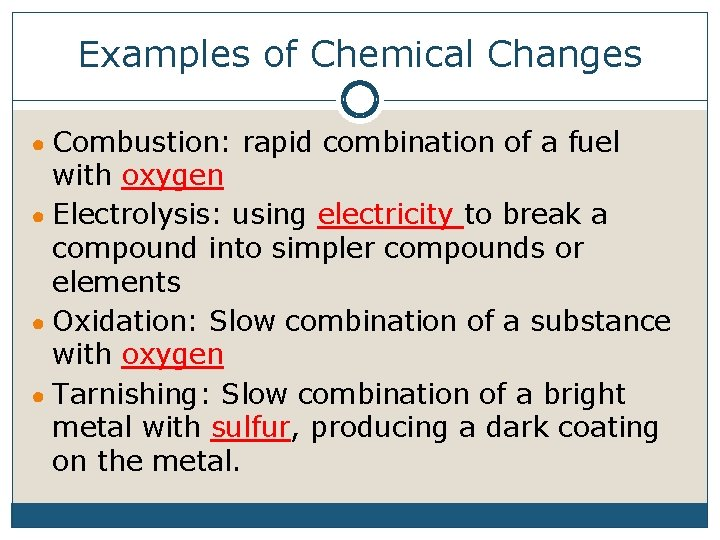 Examples of Chemical Changes ● Combustion: rapid combination of a fuel with oxygen ●