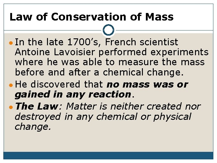 Law of Conservation of Mass ● In the late 1700's, French scientist Antoine Lavoisier