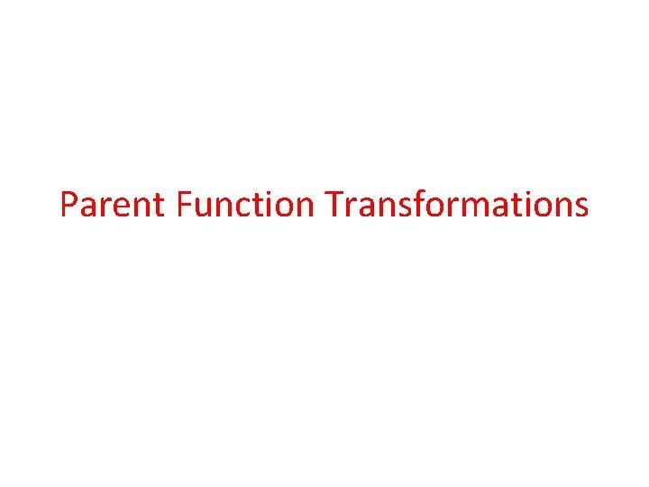 Parent Function Transformations
