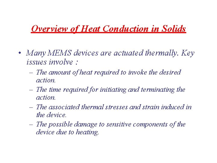Overview of Heat Conduction in Solids • Many MEMS devices are actuated thermally. Key