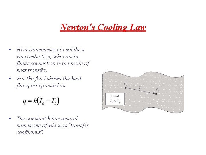 Newton's Cooling Law • Heat transmission in solids is via conduction, whereas in fluids