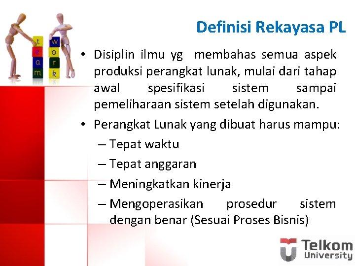 Definisi Rekayasa PL • Disiplin ilmu yg membahas semua aspek produksi perangkat lunak, mulai