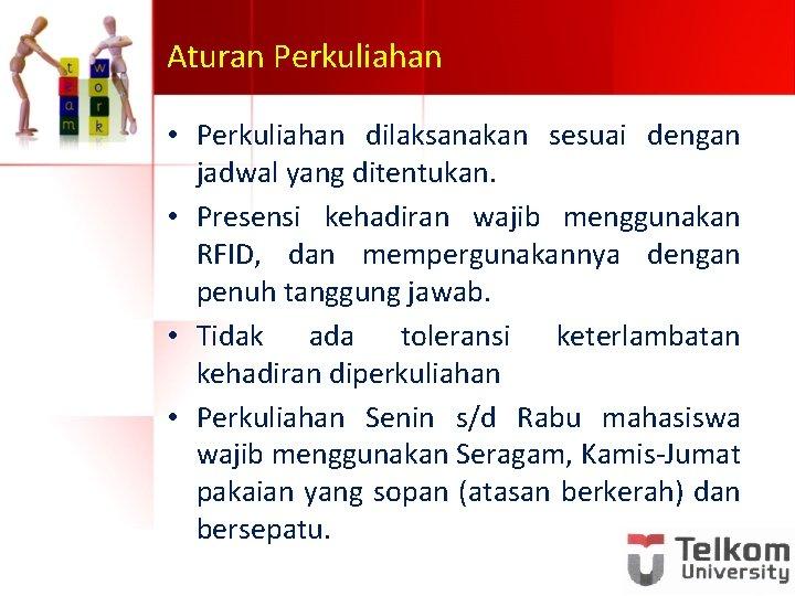Aturan Perkuliahan • Perkuliahan dilaksanakan sesuai dengan jadwal yang ditentukan. • Presensi kehadiran wajib