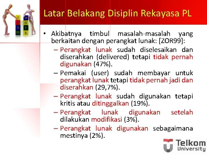 Latar Belakang Disiplin Rekayasa PL • Akibatnya timbul masalah-masalah yang berkaitan dengan perangkat lunak: